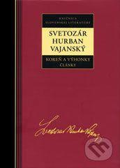 Svetozár Hurban Vajanský: Svetozár Hurban Vajanský Koreň a výhonky Články cena od 231 Kč