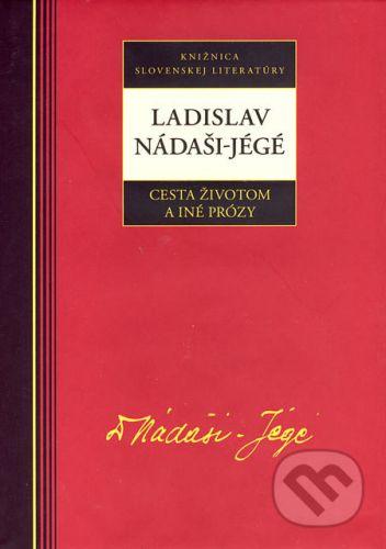 Ladislav Nádaši: Ladislav Nadáši-Jégé Cesta životom a iné prózy cena od 156 Kč