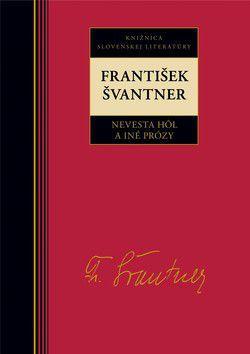 František Švantner: Nevesta hôľ a iné prózy cena od 0 Kč