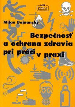 M. Bojnanský: Bezpečnosť a ochrana zdravia pri práci v praxi cena od 302 Kč