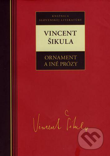Vincent Šikula: Vincent Šikula Ornament a iné prózy cena od 190 Kč
