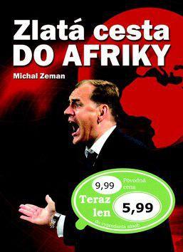Michal Zeman: Zlatá cesta do Afriky cena od 0 Kč