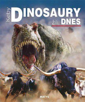 Keby dinosaury žili dnes cena od 176 Kč