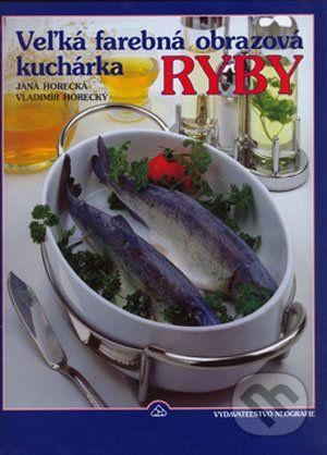 Jana Horecká, Vladimír Horecký: Veľká farebná obrazová kuchárka Ryby cena od 256 Kč