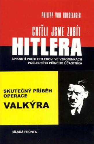 Philipp von Boeselager: Chtěli jsme zabít Hitlera cena od 195 Kč