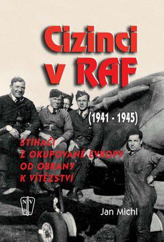 Jan Michl: Cizinci v RAF 1941-1945 cena od 89 Kč