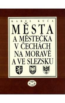 Karel Kuča: Města a městečka 3.díl v Čechách, na Moravě a ve Slezsku cena od 624 Kč