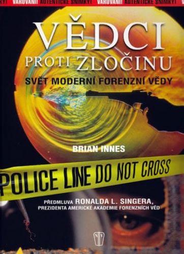 Brian Innes: Vědci proti zločinu - Svět moderní forenzní vědy cena od 134 Kč