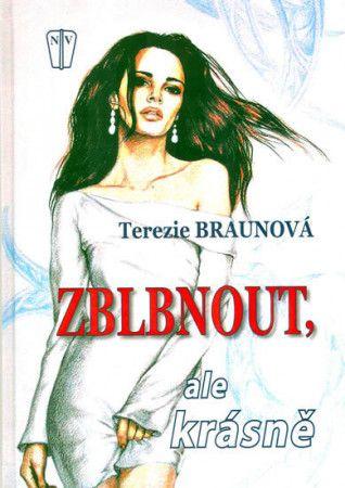 Terezie Braunová: Zblbnout, ale krásně cena od 160 Kč