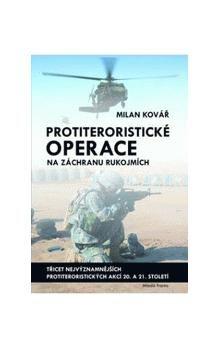 Milan Kovář: Protiteroristické operace na záchranu rukojmích cena od 183 Kč