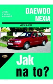 Michalowski Pawel: Daewoo Nexia 3/95 - 12/97 - Jak na to? - 82. cena od 335 Kč