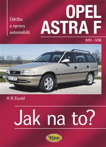 Hans-Rudiger Etzold: OPEL ASTRA F 9/91 - 3/98  Jak na to? 22. cena od 486 Kč