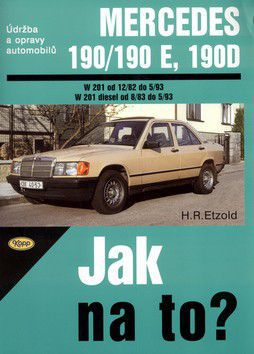 Hans-Rüdiger Etzold: Mercedes Benz 190/190E a 190 D od 12/82 do 5/93 cena od 460 Kč