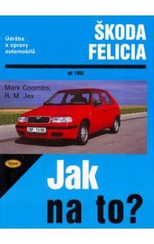 Kolektiv: Škoda Felicia od 1995 - Jak na to? - 48. cena od 270 Kč