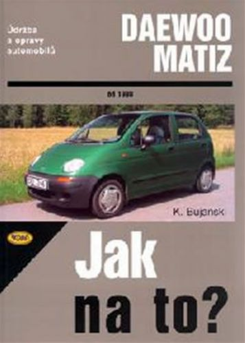 Bujański Krzysztof: Daewoo Matiz od 1998 - Jak na to? - 72. cena od 271 Kč