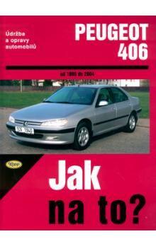 Kolektiv: Peugeot 406 od 1996 - 2004 - Jak na to? - 74. cena od 501 Kč