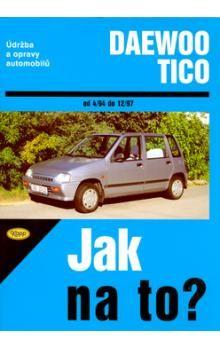 Ossowski Antoni: Daewoo Tico 4/94 - 12/97 - Jak na to? - 84. cena od 270 Kč
