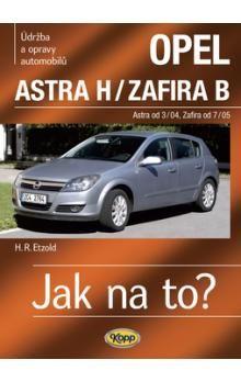 Hans-Rüdiger Etzold: Opel Astra H od 3/04 / Zafira B od 7/05 - Jak na to? - 99. cena od 508 Kč