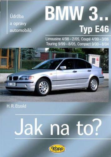Hans-Rüdiger Etzold: BMW 3.. - Typ E46 - Jak na to? - 4/98 - 3/06 - 105. cena od 470 Kč