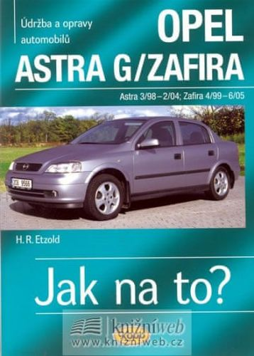 Hans-Rudiger Etzold: Opel Astra G/Zafira 3/98 - 6/05 Jak na to? 62. cena od 485 Kč