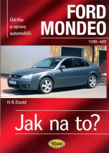 Hans-Rudiger Etzold: Ford Mondeo - 11/2000-4/2007 - Jak na to? 85 cena od 456 Kč