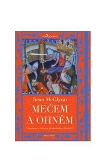 Sean McGlynn: Mečem a ohněm - Ukrutnosti a zvěrstva středověkého válečnictví cena od 279 Kč