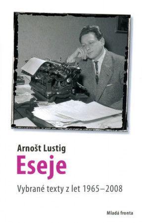 Arnošt Lustig: Eseje - Vybrané eseje Arnošta Lustiga z let 1965–2008 cena od 199 Kč