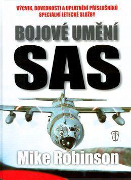 Robinson Mike: Bojové umění SAS - Výcvik, dovednosti a uplatnění příslušníků speciální letecké služby cena od 391 Kč