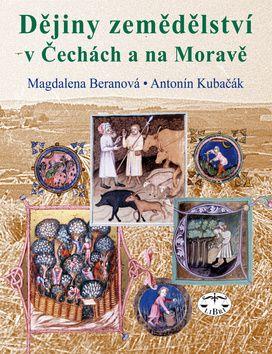 Magdalena Beranová, Antonín Kubačák: Dějiny zemědělství v Čechách a na Moravě cena od 752 Kč