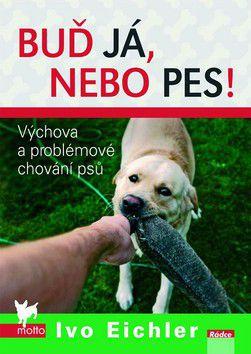 Ivo Eichler: Buď já, nebo pes cena od 215 Kč