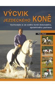 Perry Wood: Výcvik jezdeckého koně cena od 350 Kč
