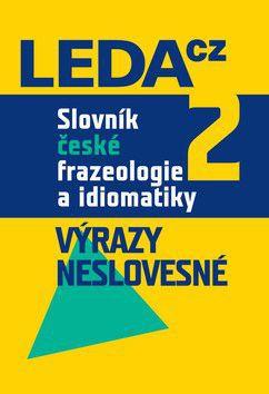 František Čermák: Slovník české frazeologie a idiomatiky 2 – Výrazy neslovesné cena od 381 Kč