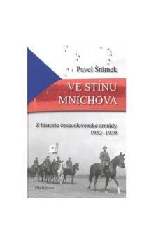 Pavel Šrámek: Ve stínu Mnichova - Z historie československé armády 1932 - 1939 cena od 199 Kč
