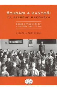 Kateřina Řezníčková: Študáci a kantoři za starého Rakouska cena od 157 Kč