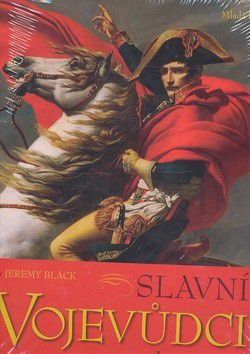 Jeremy Black: Slavní vojevůdci a jejich tažení cena od 794 Kč