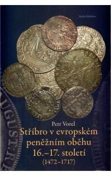 Petr Vorel: Stříbro v evropském peněžním oběhu 16.-17. století cena od 262 Kč