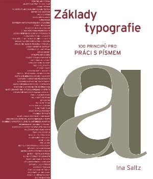 Ina Saltz: Základy typografie - 100 principů pro práci s písmem cena od 274 Kč