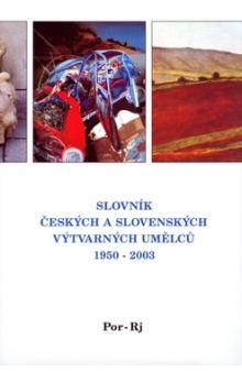 Slovník českých a slovenských výtvarných umělců 1950 - 2003 Por-Rj cena od 507 Kč