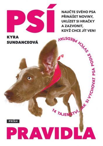 Kyra Sundance: Psí pravidla - 14 tajemství, jak si vychovat psa podle svých představ cena od 215 Kč