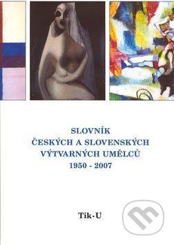 Slovník českých a slovenských výtvarných umělců 1950 - 2006 Tik - U cena od 774 Kč