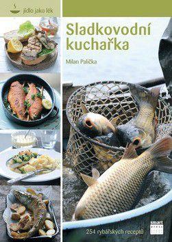 Milan Palička: Sladkovodní kuchařka - 254 rybářských receptů cena od 315 Kč