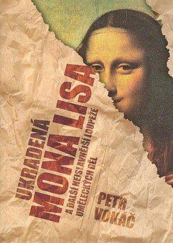 Petr Vokáč: Ukradená Mona Lisa a další nejslavnější loupeže uměleckých děl cena od 119 Kč