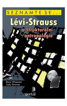 Boris Wiseman: Lévi-Strauss a strukturální antropologie cena od 206 Kč