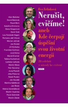 Eva Zelinková: Nerušit, cvičíme! aneb Kde berou úspěšní životní energii cena od 219 Kč