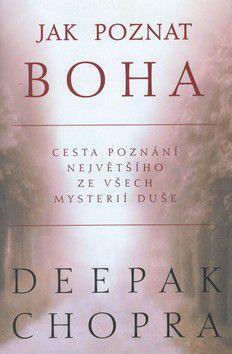 Deepak Chopra: Jak poznat Boha - Cesta poznání největšího ze všech mysterií duše cena od 159 Kč