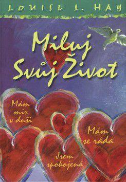 Louise L. Hay: Miluj svůj život - ilustr. cena od 237 Kč
