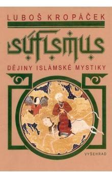 Luboš Kropáček: Súfismus - Dějiny islámské mystiky cena od 266 Kč