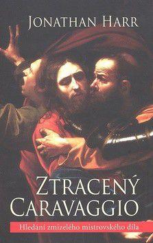 Jonathan Harr: Ztracený Caravaggio cena od 0 Kč