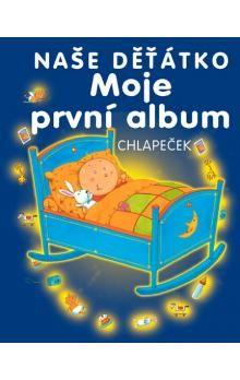 Naše děťátko Moje první album cena od 156 Kč