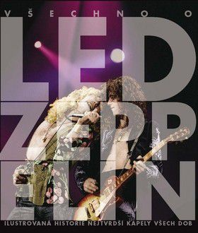 John Bream: Led Zeppelin - Ilustrovaná historie nejtvrdší kapely všech dob cena od 457 Kč